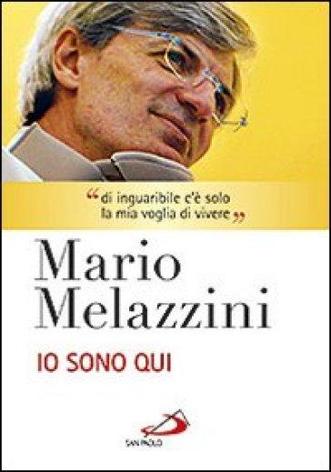 Io sono qui. Con DVD - Mario Melazzini  
