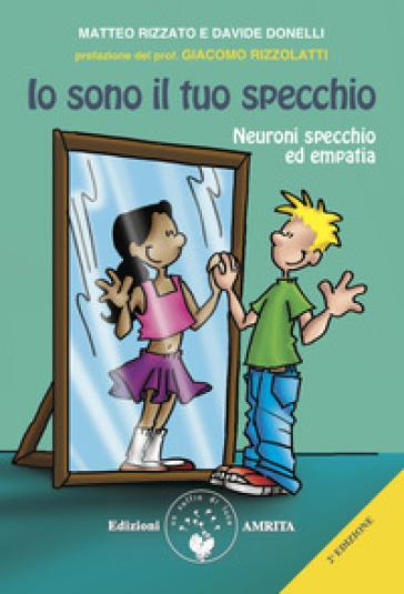 Io sono il tuo specchio. Neuroni specchio ed empatia - Davide Donelli |