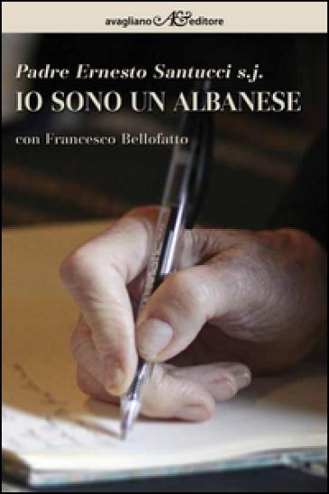 Io sono un albanese - Ernesto Santucci  