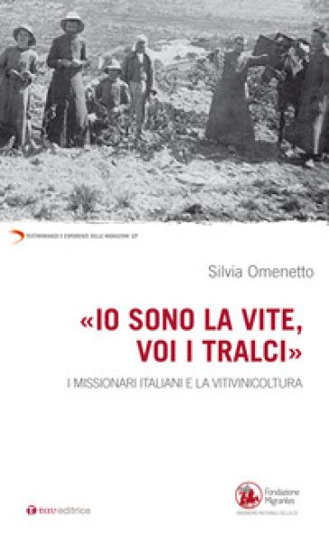 «Io sono la vite voi i tralci». I missionari italiani e la viniviticoltura - Silvia Omenetto |