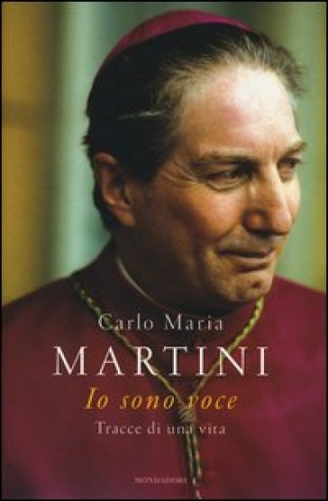 Io sono voce. Tracce di una vita - Carlo Maria Martini |