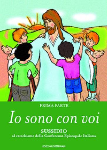 Io sono con voi. Sussidio al catechismo della Conferenza episcopale italiana. 1.