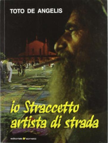 Io straccetto, artista di strada - Toto De Angelis  