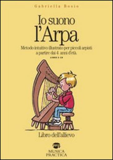 Io suono l'arpa. Metodo intuitivo per piccoli arpisti a partire dai 4 anni d'età. Libro dell'allievo. Con CD Audio