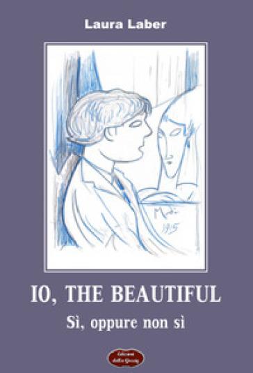 Io, the beautiful. Sì, oppure non sì - Laura Laber | Rochesterscifianimecon.com