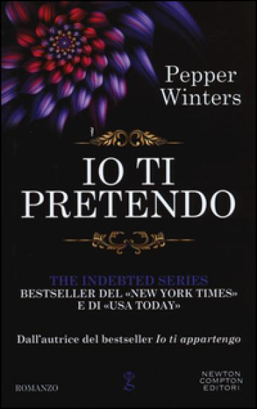 Io ti pretendo. The indebted series - Pepper Winters |