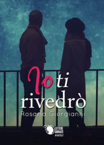 Io ti rivedrò - Rosaria Giorgianni |