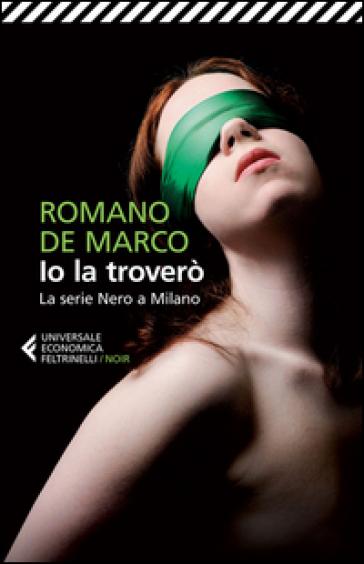 Io la troverò. La serie Nero a Milano - Romano De Marco |