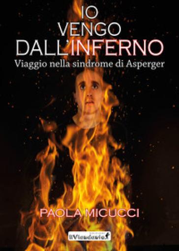 Io vengo dall'inferno. Viaggio nella sindrome di Asperger - Paola Micucci | Jonathanterrington.com