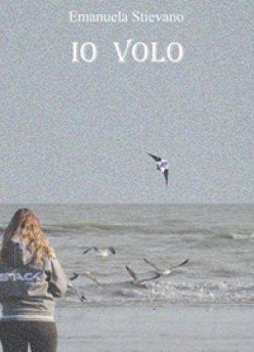 Io volo - Emanuela Stievano  