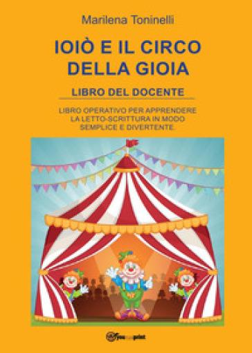 Ioiò e il circo della gioia. Libro del docente - Marilena Toninelli |