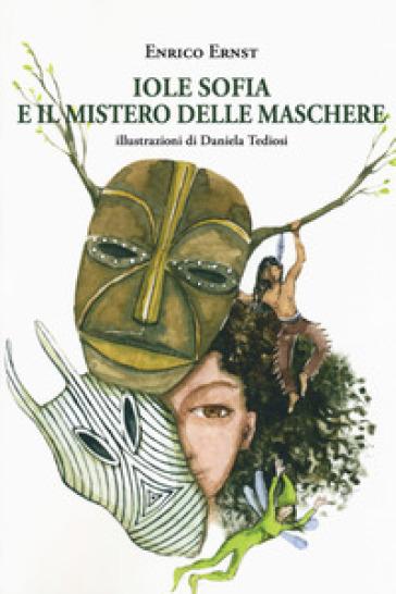 Iole Sofia e il mistero delle maschere - Enrico Ernst  