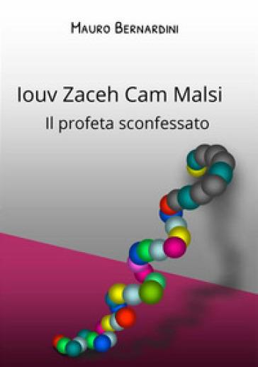 Iouv Zaceh Cam Malsi. Il profeta sconfessato - Mauro Bernardini | Ericsfund.org