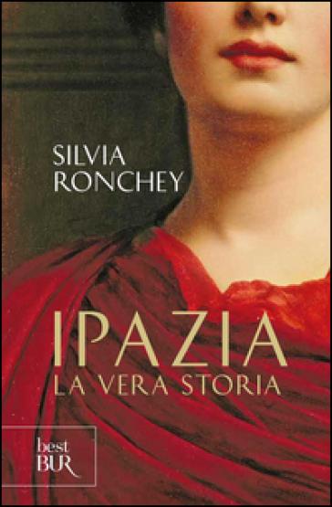 Ipazia. La vera storia - Silvia Ronchey |