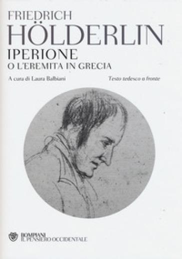 Iperione o l'eremita in Grecia. Testo tedesco a fronte - Friedrich Holderlin |