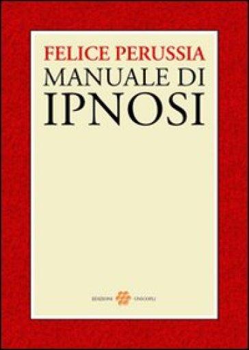 Ipnosi. Manuale di psicotecnica della trance - Felice Perussia  