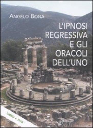 Ipnosi regressiva e gli oracoli dell'uno. Con DVD (L') - Angelo Bona |