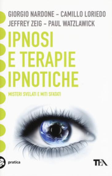 Ipnosi e terapie ipnotiche. Misteri svelati e miti sfatati - Giorgio Nardone pdf epub