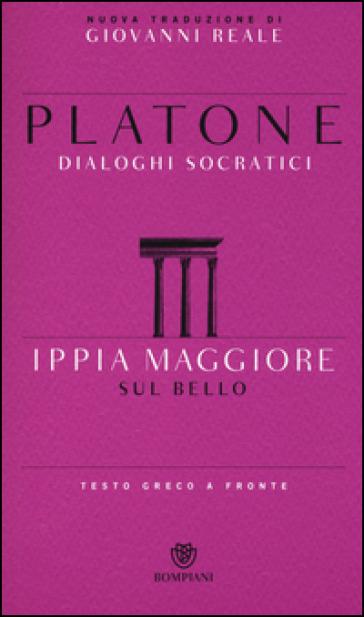Ippia Maggiore. Sul bello. Dialoghi socratici. Testo greco a fronte - Platone |