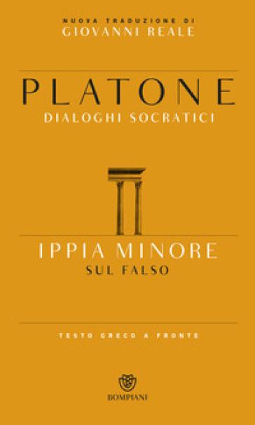 Ippia minore. Sul falso. Testo greco a fronte - Platone  
