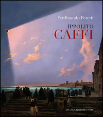 Ippolito Caffi 1809-1866 - Ferdinando Peretti |