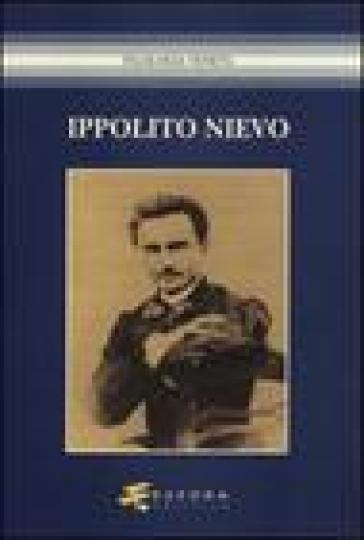 Ippolito Nievo. Atti del Convegno (Udine, 24-25 maggio 2005) - A. Daniele |
