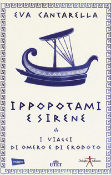 Ippopotami e sirene. I viaggi di Omero e di Erodoto - Eva Cantarella | Jonathanterrington.com