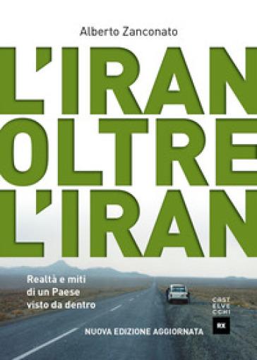 L'Iran oltre l'Iran. Realtà e miti di un paese visto da dentro - Alberto Zanconato  
