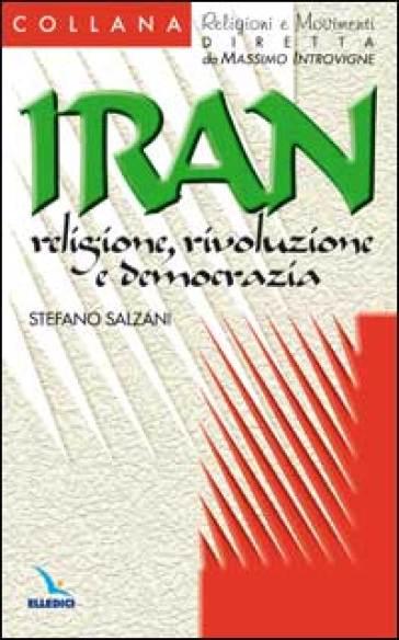 Iran: religione, rivoluzione e democrazia - Stefano Salzani |