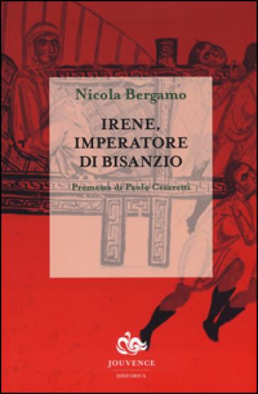 Irene, imperatore di Bisanzio - Nicola Bergamo |