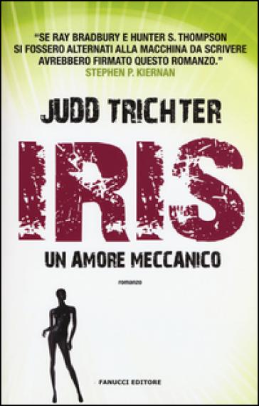 Iris. Un amore meccanico - Judd Trichter | Ericsfund.org