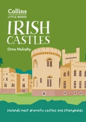 Irish Castles: Ireland s most dramatic castles and strongholds (Collins Little Books)