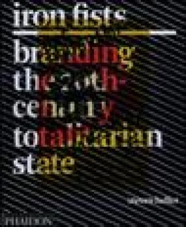 Iron Fists. Branding the 20th-century totalitarian state - Steven Heller |