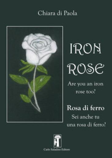 Iron rose. Rosa di ferro - Chiara Di Paola |