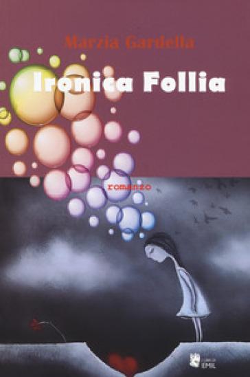Ironica follia - Marzia Gardella |