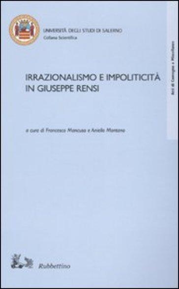 Irrazionalismo e impoliticità in Giuseppe Rensi - F. Mancuso |