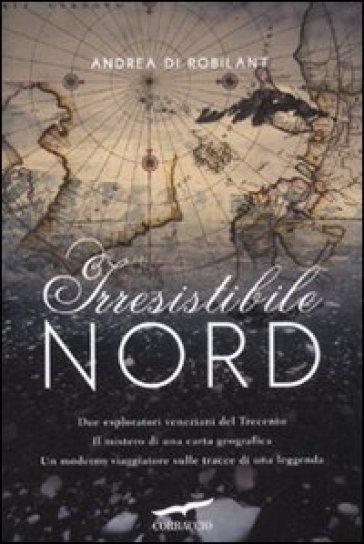 Irresistibile nord - Andrea Di Robilant | Thecosgala.com