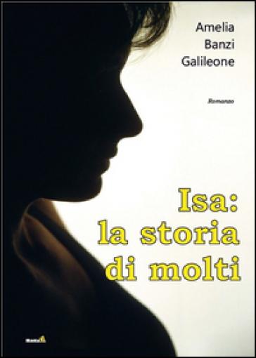 Isa. La storia di molti - Amelia Banzi Galileone | Ericsfund.org