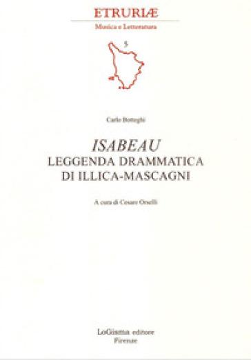 Isabeau. Leggenda drammatica di Illica-Mascagni - Carlo Botteghi | Rochesterscifianimecon.com