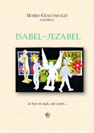 Isabel-Jezabel. Né bene né male, solo teatro... - GMarius   Thecosgala.com