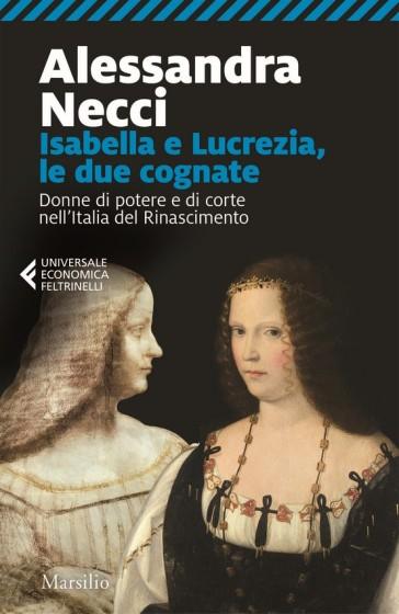 Isabella e Lucrezia, le due cognate. Donne di potere e di corte nell'Italia del Rinascimento - Alessandra Necci pdf epub