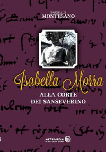 Isabella Morra alla corte dei Sanseverino - Pasquale Montesano | Rochesterscifianimecon.com