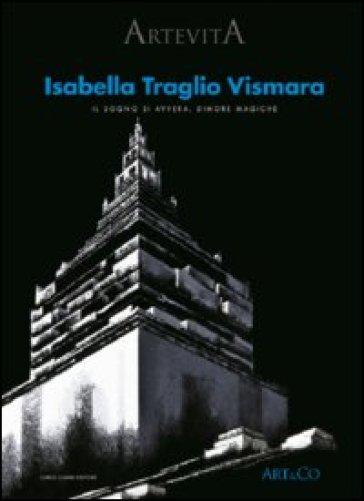 Isabella Traglio Vismara. Il sogno si avvera. Dimore magiche. Ediz. illustrata - Stefano Bruno Galli pdf epub