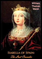 Isabella of Spain: The Last Crusader