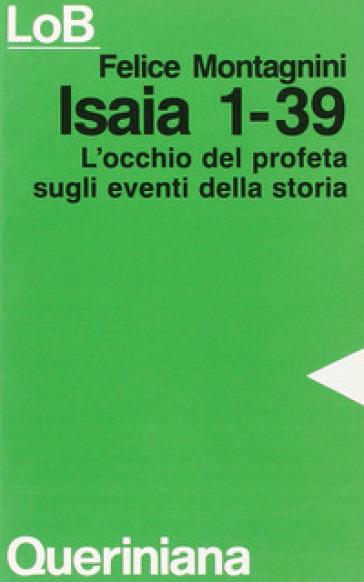 Isaia 1-39. L'occhio del profeta sugli eventi della storia - Felice Montagnini |