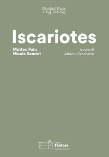Iscariotes. Matteo Fato e Nicola Samorì. Ediz. italiana e inglese - Lost in Translations  
