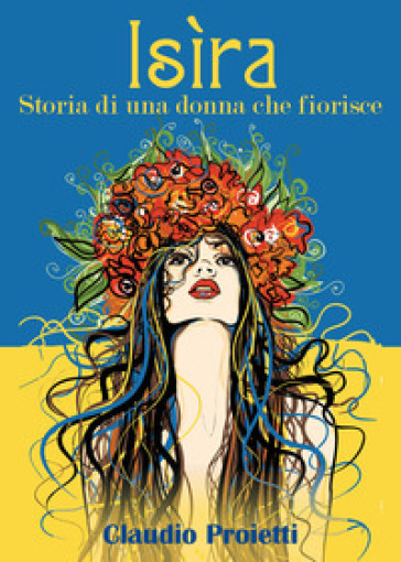 Isìra. (Storia di una donna che fiorisce) - Claudio Proietti  