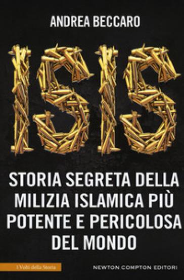 Isis. Storia segreta della milizia islamica più potente e pericolosa del mondo - Andrea Beccaro | Jonathanterrington.com