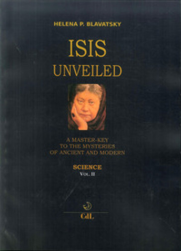 Isis unveiled. A master-key to he mysteries of ancient and modern. Science. 2. - Helena Petrovna Blavatsky | Thecosgala.com