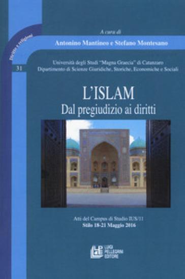 L'Islam. Dal pregiudizio ai diritti. Atti del Campus di Studio IUS/11 (Stilo 18-21 Maggio 2016) - A. Mantineo |